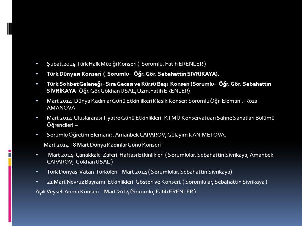  Şubat.2014 Türk Halk Müziği Konseri ( Sorumlu, Fatih ERENLER )  Türk Dünyası Konseri ( Sorumlu- Öğr. Gör. Sebahattin SIVRIKAYA).  Türk Sohbet Gele