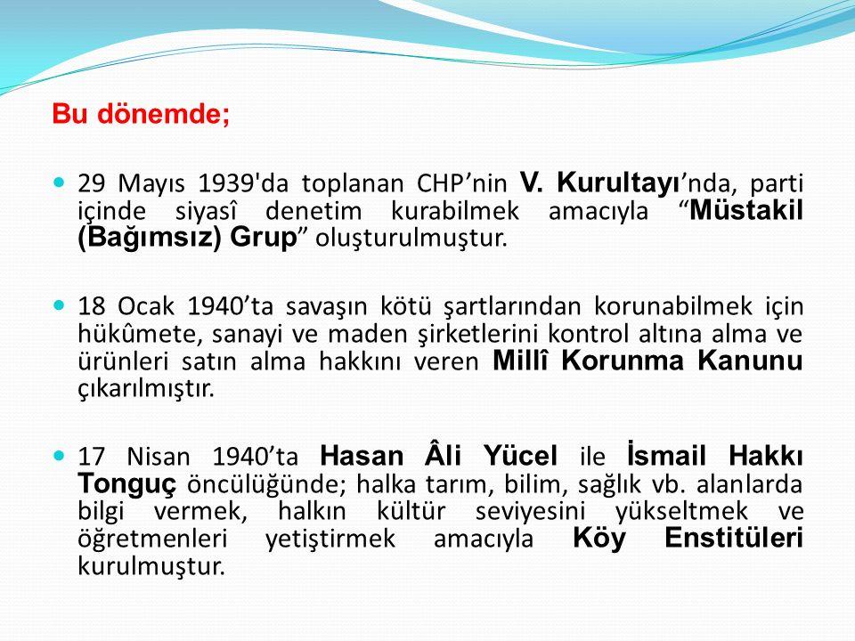 İSMET İNÖNÜ DÖNEMİ (1938-1950) Atatürk'ün ölümü üzerine 11 Kasım 1938'de Cumhurbaşkanı olan İsmet İnönü, 14 Mayıs 1950 tarihine kadar ülkeyi idare etmiştir.