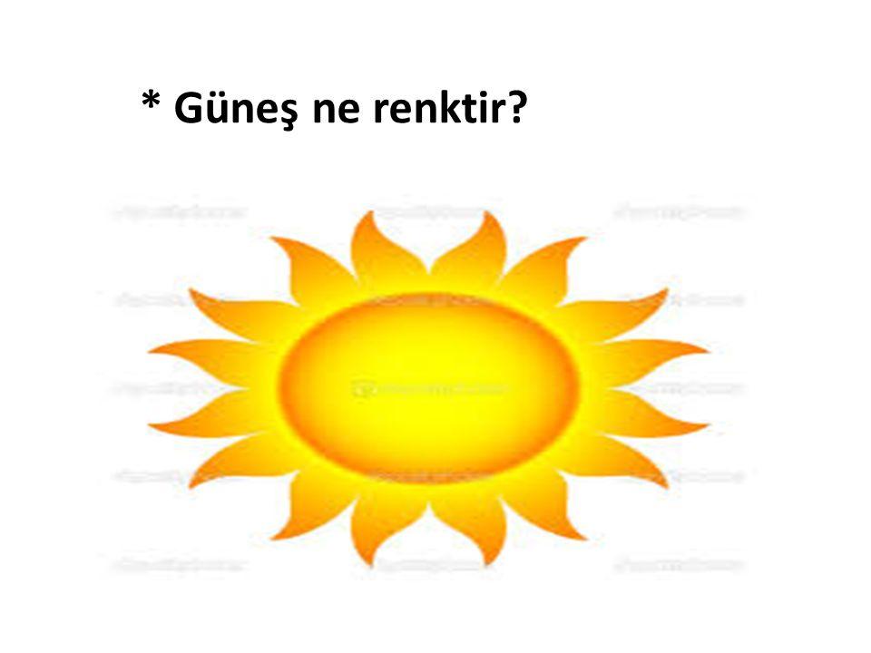 * Güneş ne renktir?