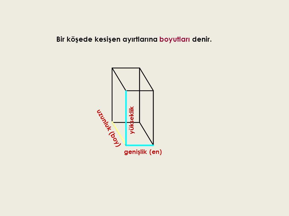 Bir köşede kesişen ayırtlarına boyutları denir. u z u n l u k ( b o y ) genişlik (en) y ü k s e k l i k