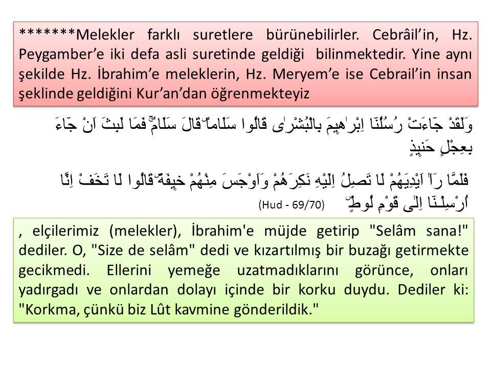 *******Melekler farklı suretlere bürünebilirler. Cebrâil'in, Hz. Peygamber'e iki defa asli suretinde geldiği bilinmektedir. Yine aynı şekilde Hz. İbra