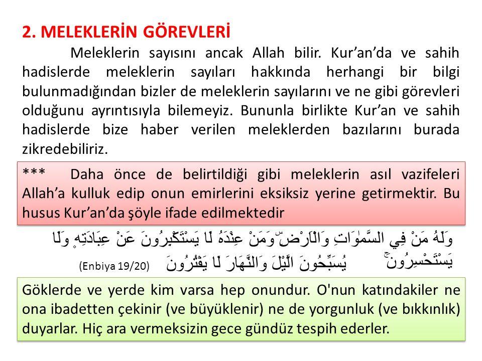 2. MELEKLERİN GÖREVLERİ Meleklerin sayısını ancak Allah bilir. Kur'an'da ve sahih hadislerde meleklerin sayıları hakkında herhangi bir bilgi bulunmadı