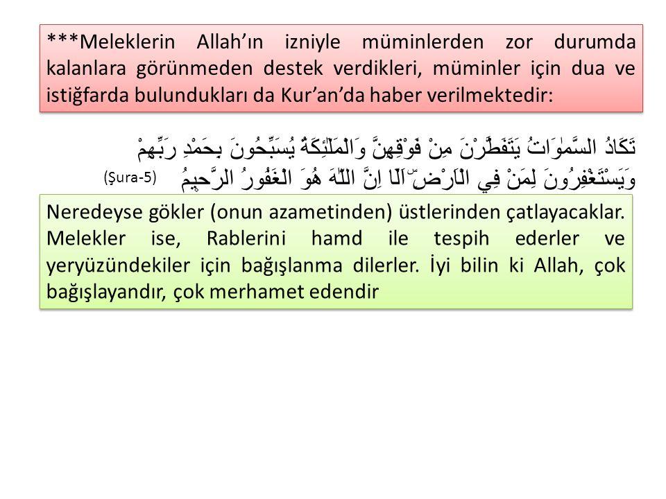 ***Meleklerin Allah'ın izniyle müminlerden zor durumda kalanlara görünmeden destek verdikleri, müminler için dua ve istiğfarda bulundukları da Kur'an'