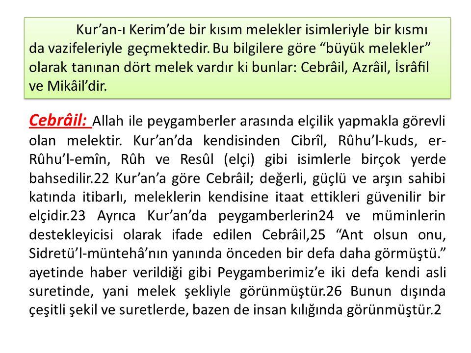 """Kur'an-ı Kerim'de bir kısım melekler isimleriyle bir kısmı da vazifeleriyle geçmektedir. Bu bilgilere göre """"büyük melekler"""" olarak tanınan dört melek"""