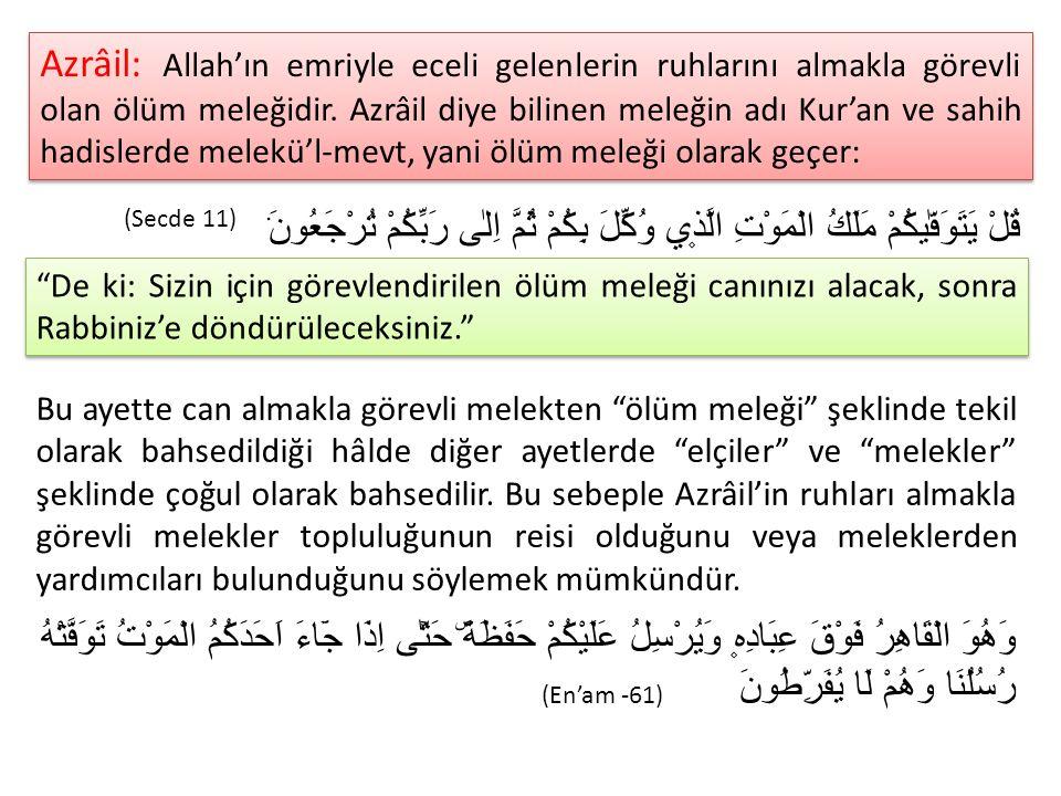 Azrâil: Allah'ın emriyle eceli gelenlerin ruhlarını almakla görevli olan ölüm meleğidir. Azrâil diye bilinen meleğin adı Kur'an ve sahih hadislerde me