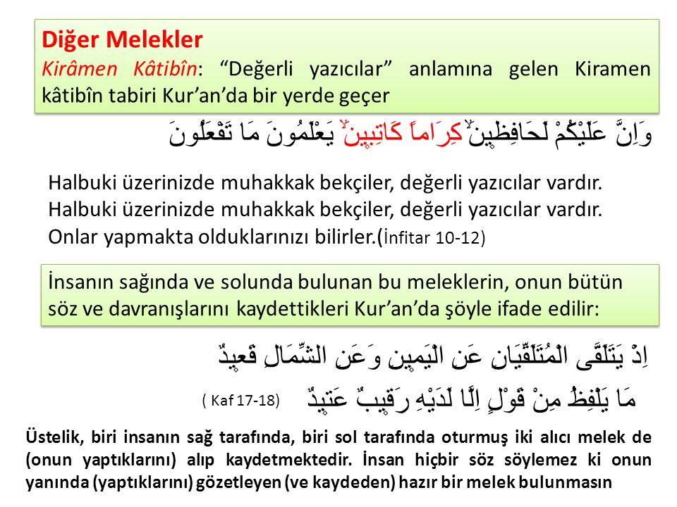 """Diğer Melekler Kirâmen Kâtibîn: """"Değerli yazıcılar"""" anlamına gelen Kiramen kâtibîn tabiri Kur'an'da bir yerde geçer Diğer Melekler Kirâmen Kâtibîn: """"D"""