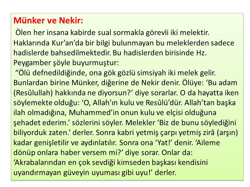 Münker ve Nekir: Ölen her insana kabirde sual sormakla görevli iki melektir. Haklarında Kur'an'da bir bilgi bulunmayan bu meleklerden sadece hadislerd
