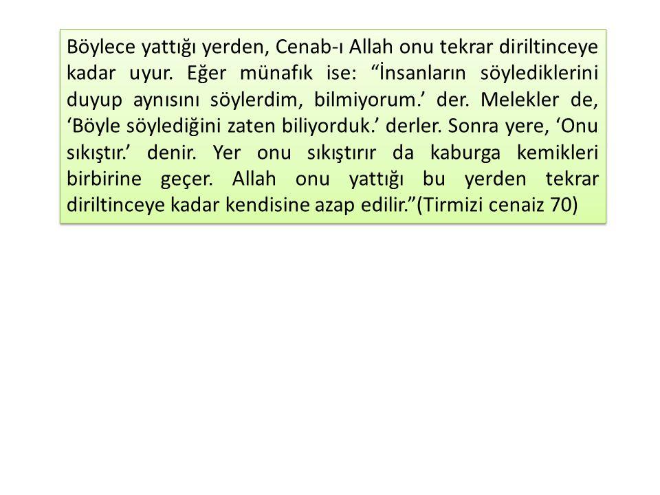 """Böylece yattığı yerden, Cenab-ı Allah onu tekrar diriltinceye kadar uyur. Eğer münafık ise: """"İnsanların söylediklerini duyup aynısını söylerdim, bilmi"""