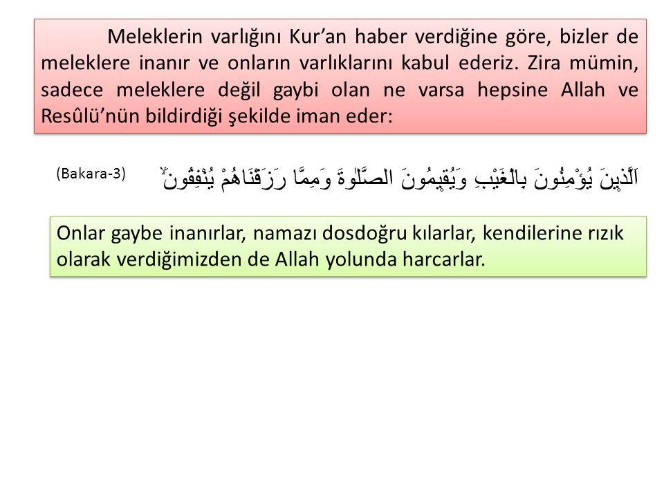 Meleklerin varlığını Kur'an haber verdiğine göre, bizler de meleklere inanır ve onların varlıklarını kabul ederiz. Zira mümin, sadece meleklere değil