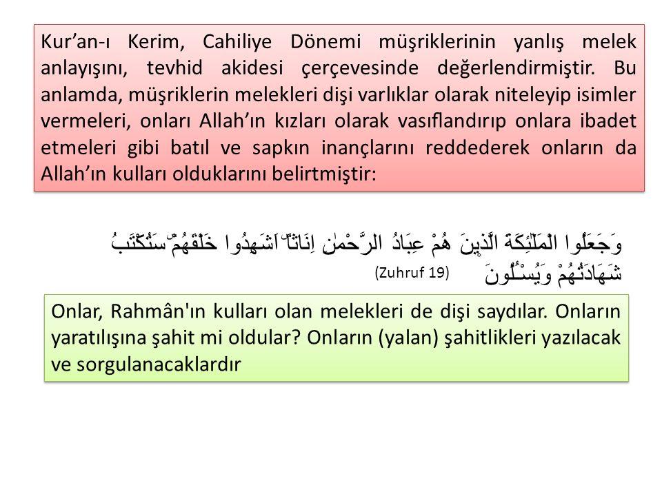 Kur'an-ı Kerim, Cahiliye Dönemi müşriklerinin yanlış melek anlayışını, tevhid akidesi çerçevesinde değerlendirmiştir. Bu anlamda, müşriklerin melekler