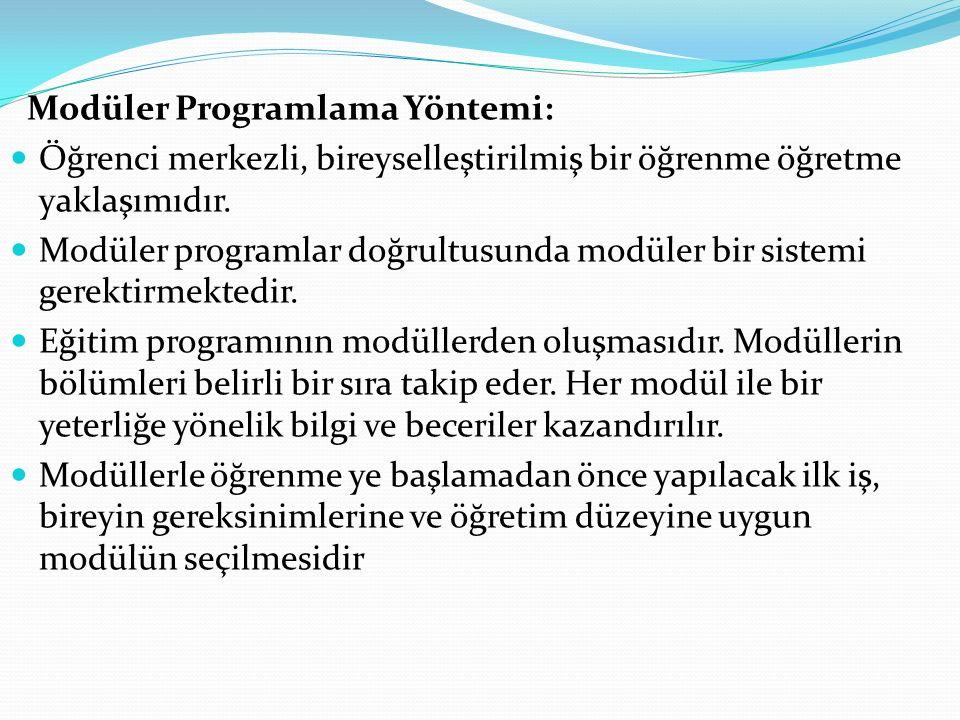 Modüler Programlama Yöntemi: Öğrenci merkezli, bireyselleştirilmiş bir öğrenme öğretme yaklaşımıdır. Modüler programlar doğrultusunda modüler bir sist