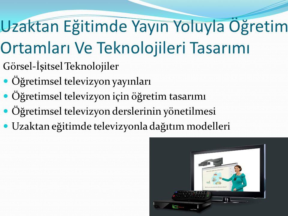 Uzaktan Eğitimde Yayın Yoluyla Öğretim Ortamları Ve Teknolojileri Tasarımı Görsel-İşitsel Teknolojiler Öğretimsel televizyon yayınları Öğretimsel tele