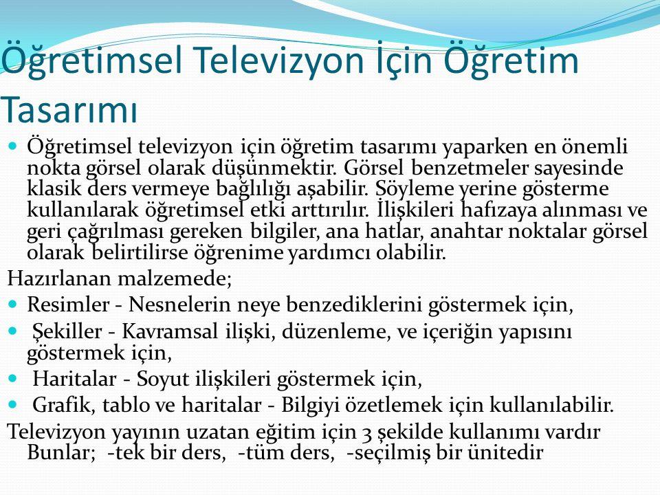 Öğretimsel Televizyon İçin Öğretim Tasarımı Öğretimsel televizyon için öğretim tasarımı yaparken en önemli nokta görsel olarak düşünmektir. Görsel ben