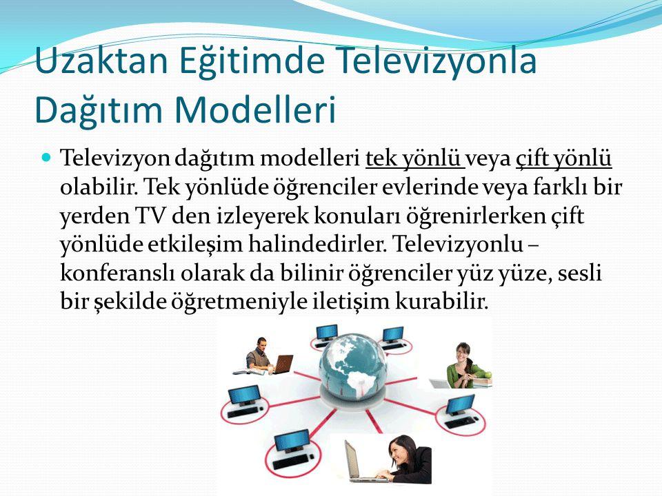 Uzaktan Eğitimde Televizyonla Dağıtım Modelleri Televizyon dağıtım modelleri tek yönlü veya çift yönlü olabilir. Tek yönlüde öğrenciler evlerinde veya