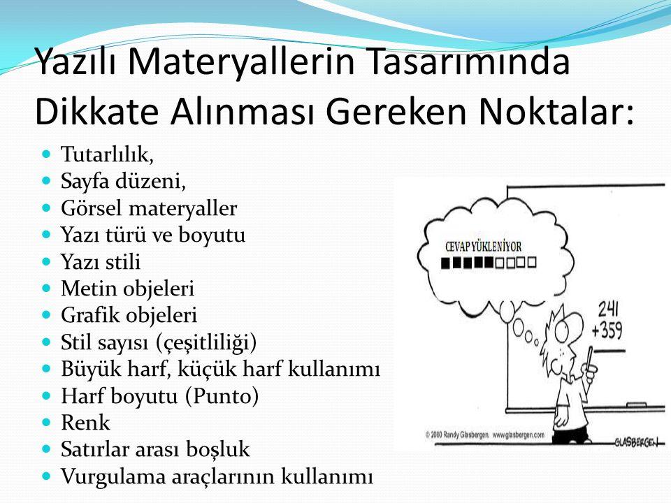 Basılı Malzemeler için Öğretim Tasarım İlkeleri Yazı Türü İçeriğin Yazımı Ders tanıtımı hazırlama Kararlı bir yapıda kalma Örnek ve benzetmelerin kullanımı Soruların Kullanımı Terimler Sözlüğü Kullanımı Ders Kitabının Her Bölümünde Bulunması Gereken Kısımlar Bölüm numarası ve Adı, öğrenme hedefleri, içindekiler, çalışma önerileri, örnek olay, anahtar kelimeler, giriş, asıl metin, ara sorular, özet, alıştırmalar / değerlendirme soruları, yararlanılan ve başvurulabilecek kaynaklar bulunmalıdır.