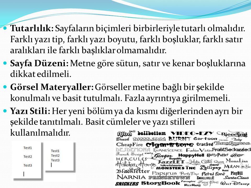 Tutarlılık: Sayfaların biçimleri birbirleriyle tutarlı olmalıdır. Farklı yazı tip, farklı yazı boyutu, farklı boşluklar, farklı satır aralıkları ile f