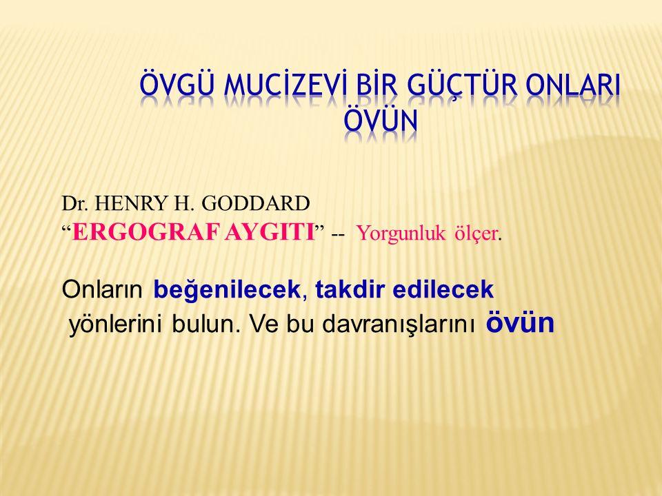 """Dr. HENRY H. GODDARD """" ERGOGRAF AYGITI """" -- Yorgunluk ölçer. Onların beğenilecek, takdir edilecek yönlerini bulun. Ve bu davranışlarını övün"""