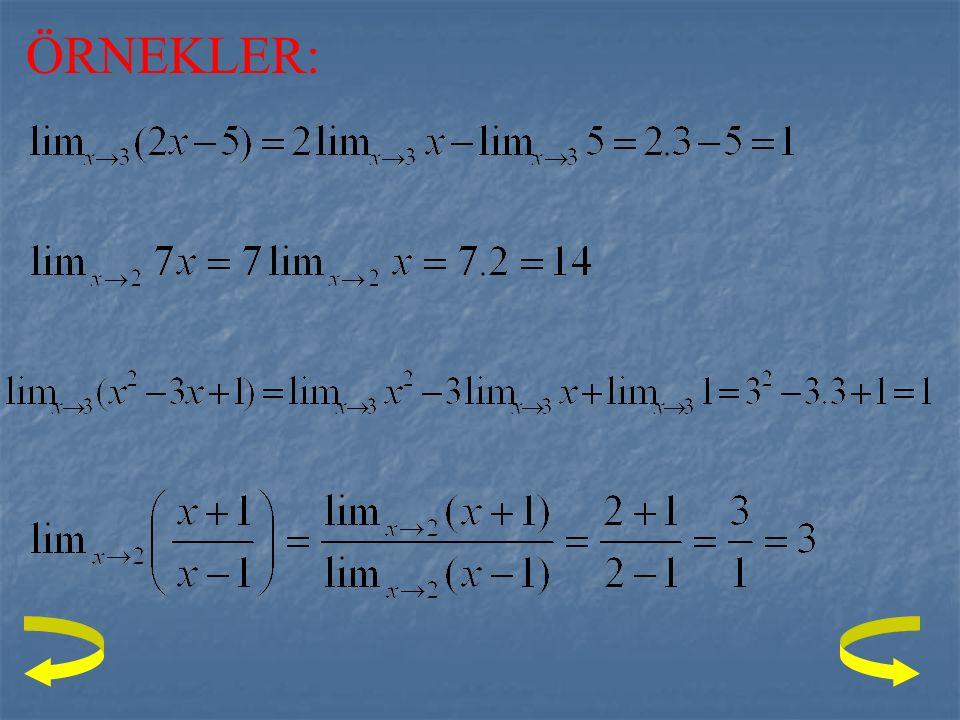 LİMİT TEOREMLERİ: Tanımlı iki fonksiyon ve olsun. 1. a)Sabit bir sayının limiti o sayıya eşittir. dir. b)Sabit terim limitin dışına alınabilir. i) ii)