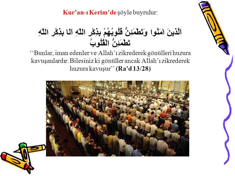 Kur'an-ı Kerim'de şöyle buyrulur: اَلَّذينَ اٰمَنُوا وَتَطْمَئِنُّ قُلُوبُهُمْ بِذِكْرِ اللّٰهِ اَلَا بِذِكْرِ اللّٰهِ تَطْمَئِنُّ الْقُلُوبُ ''Bunlar