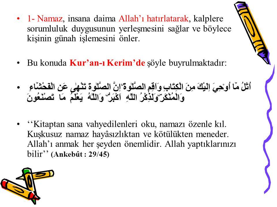 1- Namaz, insana daima Allah'ı hatırlatarak, kalplere sorumluluk duygusunun yerleşmesini sağlar ve böylece kişinin günah işlemesini önler. Bu konuda K