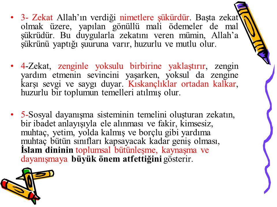 3- Zekat Allah'ın verdiği nimetlere şükürdür. Başta zekat olmak üzere, yapılan gönüllü mali ödemeler de mal şükrüdür. Bu duygularla zekatını veren müm