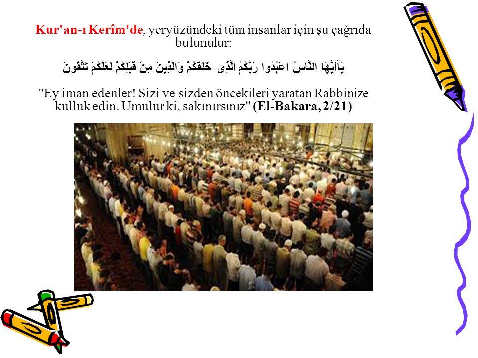 Kur'an-ı Kerîm'de, yeryüzündeki tüm insanlar için şu çağrıda bulunulur: خَلَقَكُمْ وَالَّذِينَ مِنْ قَبْلِكُمْ لَعَلَّكُمْ تَتَّقُونَ يَآاَيُّهَا الن