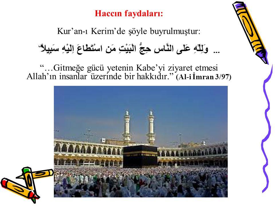 """Haccın faydaları: Kur'an-ı Kerim'de şöyle buyrulmuştur: وَلِلّٰهِ عَلَى النَّاسِ حِجُّ الْبَيْتِ مَنِ اسْتَطَاعَ اِلَيْهِ سَب۪يلاًۜ … """"…Gitmeğe gücü y"""