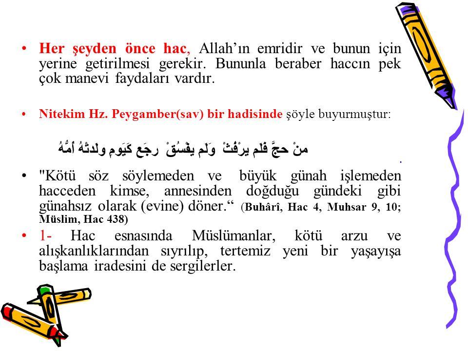 Her şeyden önce hac, Allah'ın emridir ve bunun için yerine getirilmesi gerekir. Bununla beraber haccın pek çok manevi faydaları vardır. Nitekim Hz. Pe