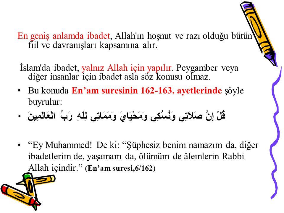 En geniş anlamda ibadet, Allah'ın hoşnut ve razı olduğu bütün fiil ve davranışları kapsamına alır. İslam'da ibadet, yalnız Allah için yapılır. Peygamb