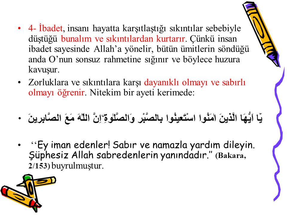 5- Allah'a ibadet etmekle insan, iç dünyasındaki çelişkilerden ve dengesiz tabiatından kurtulur ve aynı zamanda huzur bulur.