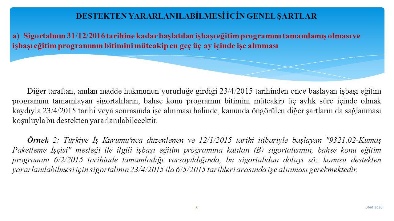 ubat 2016 5 Diğer taraftan, anılan madde hükmünün yürürlüğe girdiği 23/4/2015 tarihinden önce başlayan işbaşı eğitim programını tamamlayan sigortalıla