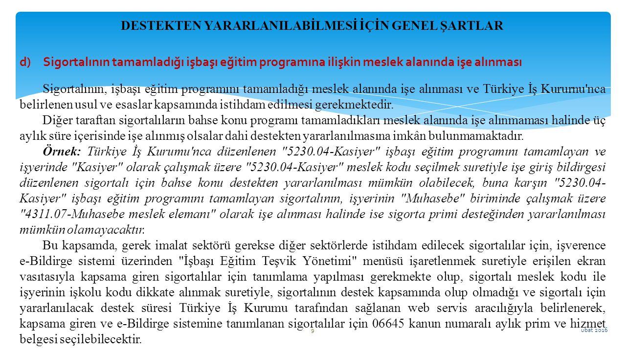 ubat 2016 9 Sigortalının, işbaşı eğitim programını tamamladığı meslek alanında işe alınması ve Türkiye İş Kururnu'nca belirlenen usul ve esaslar kapsa
