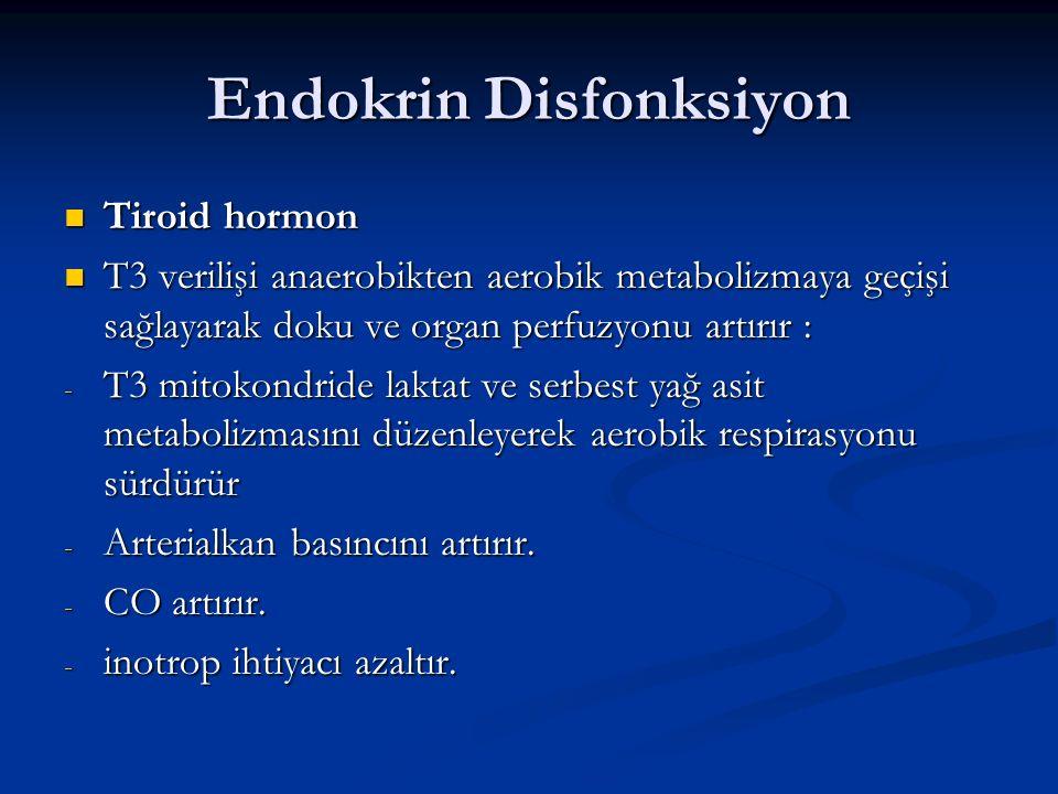 Endokrin Disfonksiyon Tiroid hormon Tiroid hormon T3 verilişi anaerobikten aerobik metabolizmaya geçişi sağlayarak doku ve organ perfuzyonu artırır :