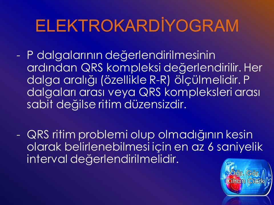 -P dalgalarının değerlendirilmesinin ardından QRS kompleksi değerlendirilir. Her dalga aralığı (özellikle R-R) ölçülmelidir. P dalgaları arası veya QR