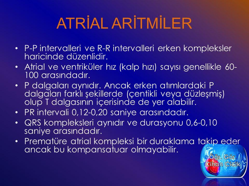 ATRİAL ARİTMİLER P-P intervalleri ve R-R intervalleri erken kompleksler haricinde düzenlidir. Atrial ve ventriküler hız (kalp hızı) sayısı genellikle