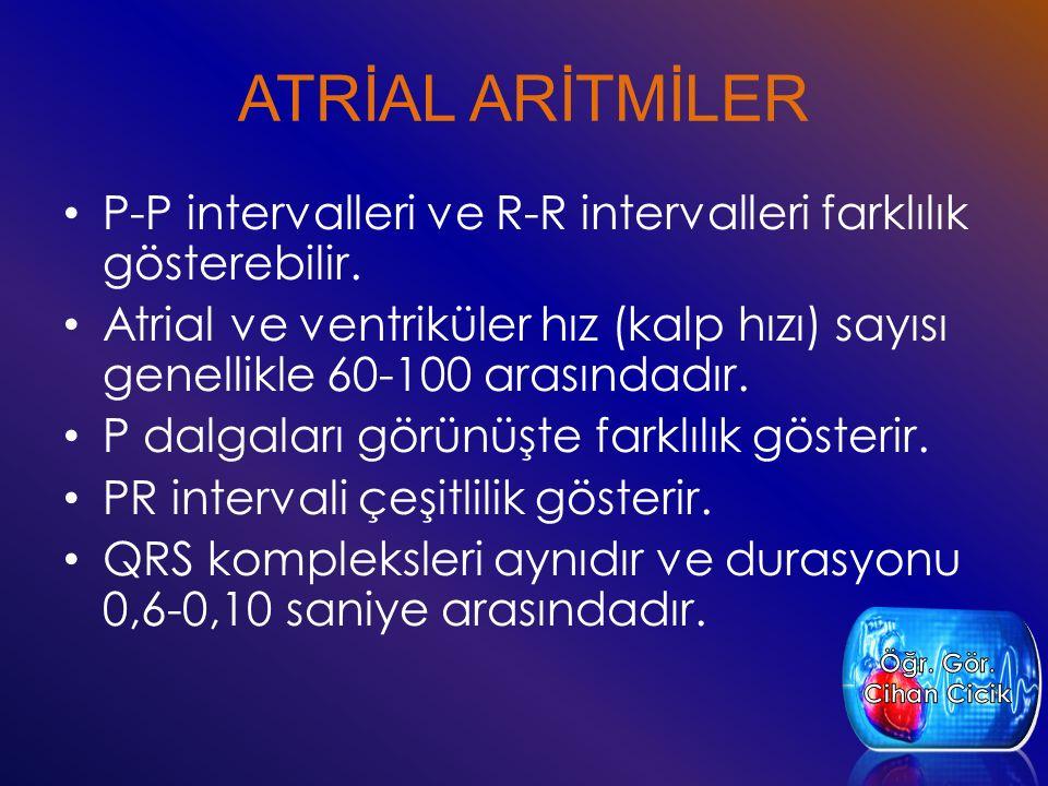 ATRİAL ARİTMİLER P-P intervalleri ve R-R intervalleri farklılık gösterebilir. Atrial ve ventriküler hız (kalp hızı) sayısı genellikle 60-100 arasındad