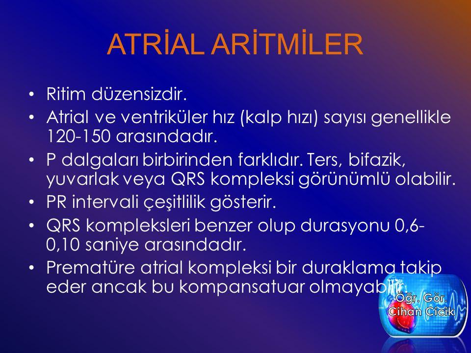 ATRİAL ARİTMİLER Ritim düzensizdir. Atrial ve ventriküler hız (kalp hızı) sayısı genellikle 120-150 arasındadır. P dalgaları birbirinden farklıdır. Te
