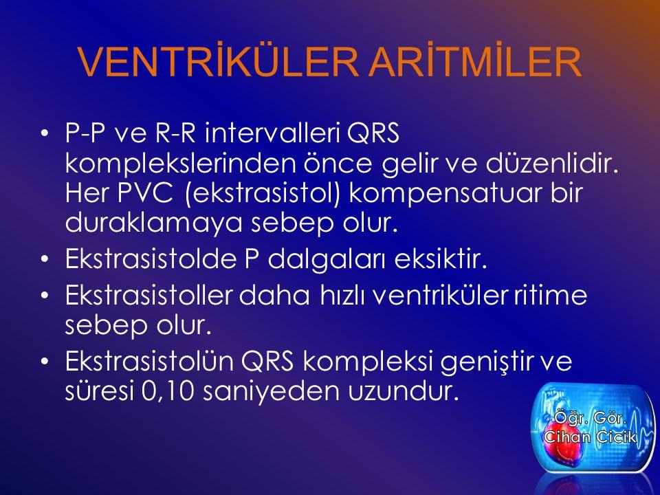 VENTRİKÜLER ARİTMİLER P-P ve R-R intervalleri QRS komplekslerinden önce gelir ve düzenlidir.