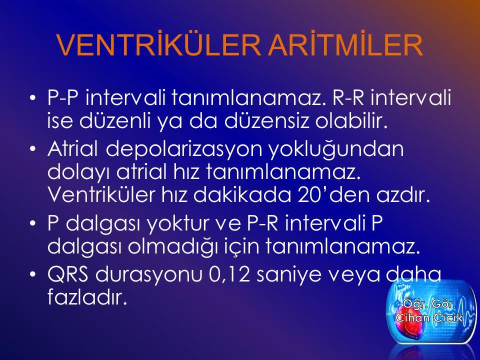 VENTRİKÜLER ARİTMİLER P-P intervali tanımlanamaz. R-R intervali ise düzenli ya da düzensiz olabilir. Atrial depolarizasyon yokluğundan dolayı atrial h