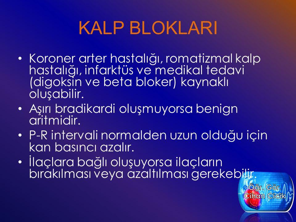 KALP BLOKLARI Koroner arter hastalığı, romatizmal kalp hastalığı, infarktüs ve medikal tedavi (digoksin ve beta bloker) kaynaklı oluşabilir.