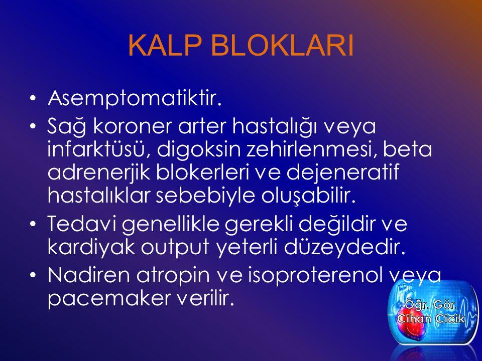 KALP BLOKLARI Asemptomatiktir. Sağ koroner arter hastalığı veya infarktüsü, digoksin zehirlenmesi, beta adrenerjik blokerleri ve dejeneratif hastalıkl