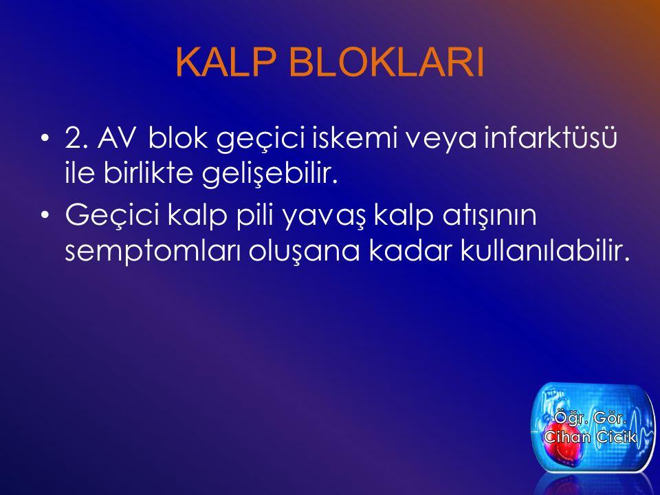 KALP BLOKLARI 2. AV blok geçici iskemi veya infarktüsü ile birlikte gelişebilir. Geçici kalp pili yavaş kalp atışının semptomları oluşana kadar kullan