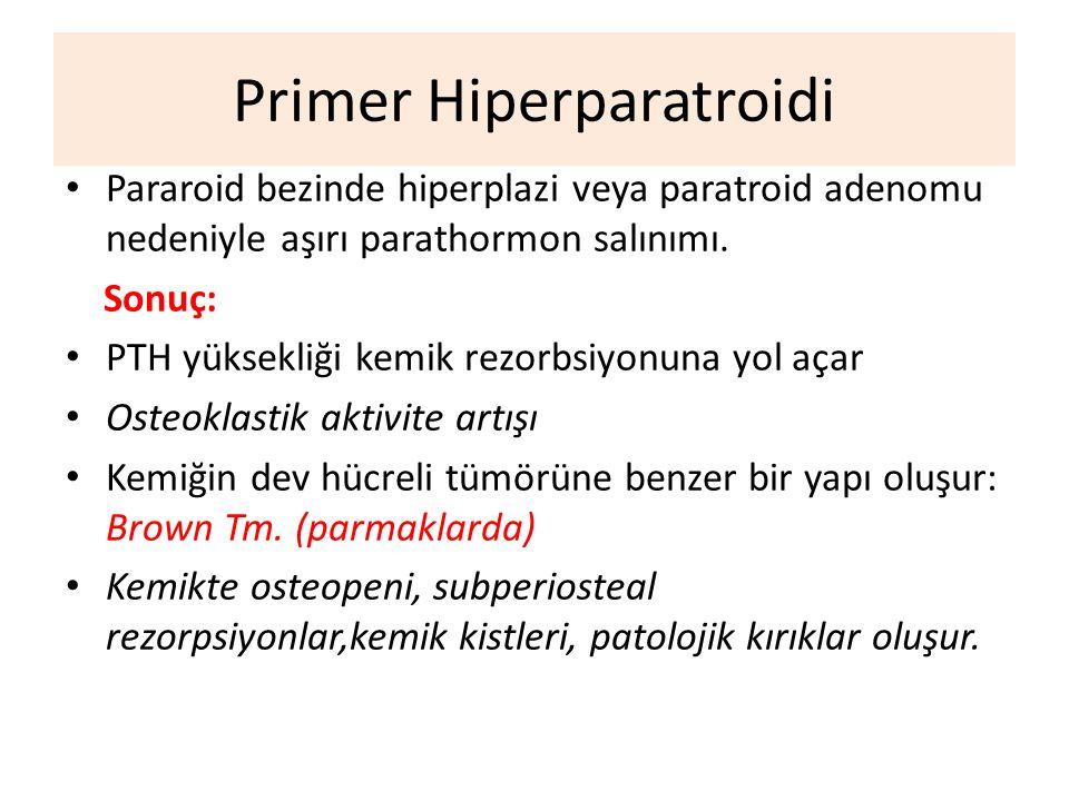 Primer Hiperparatroidi Pararoid bezinde hiperplazi veya paratroid adenomu nedeniyle aşırı parathormon salınımı. Sonuç: PTH yüksekliği kemik rezorbsiyo