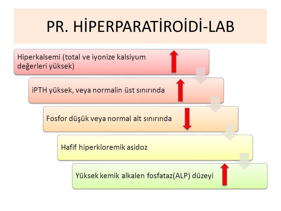 PR. HİPERPARATİROİDİ-LAB Hiperkalsemi (total ve iyonize kalsiyum değerleri yüksek) iPTH yüksek, veya normalin üst sınırındaFosfor düşük veya normal al