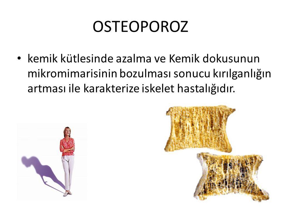 OSTEOPOROZ kemik kütlesinde azalma ve Kemik dokusunun mikromimarisinin bozulması sonucu kırılganlığın artması ile karakterize iskelet hastalığıdır.