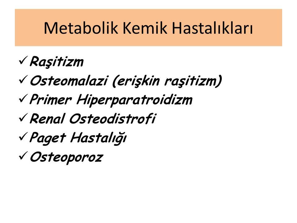 Metabolik Kemik Hastalıkları Raşitizm Osteomalazi (erişkin raşitizm) Primer Hiperparatroidizm Renal Osteodistrofi Paget Hastalığı Osteoporoz