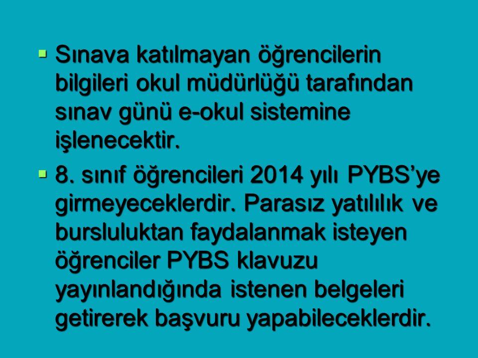  Sınava katılmayan öğrencilerin bilgileri okul müdürlüğü tarafından sınav günü e-okul sistemine işlenecektir.  8. sınıf öğrencileri 2014 yılı PYBS'y