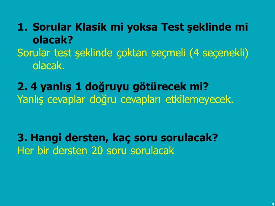 1.Sorular Klasik mi yoksa Test şeklinde mi olacak? Sorular test şeklinde çoktan seçmeli (4 seçenekli) olacak. 2. 4 yanlış 1 doğruyu götürecek mi? Yanl