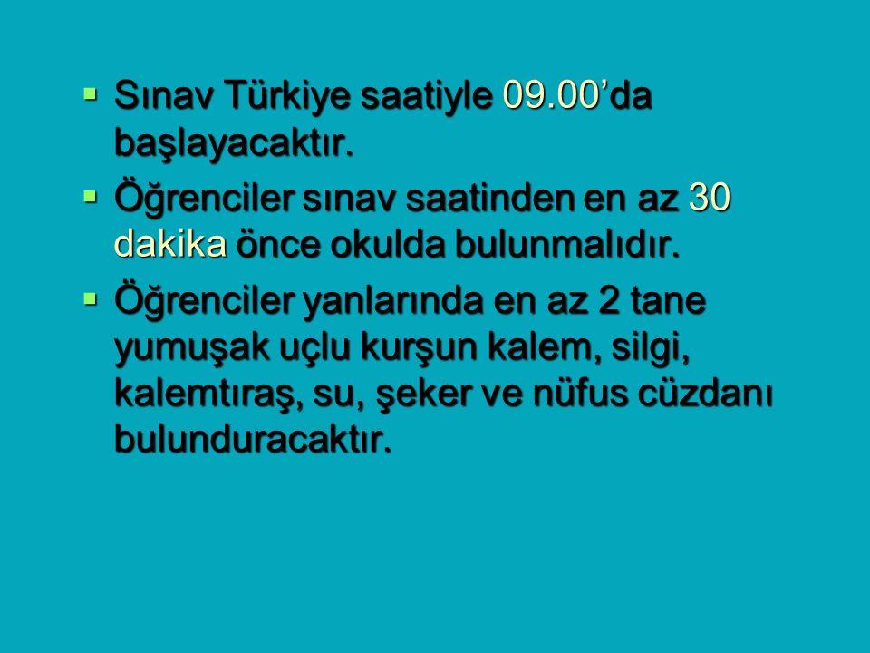  Sınav Türkiye saatiyle 09.00'da başlayacaktır.  Öğrenciler sınav saatinden en az 30 dakika önce okulda bulunmalıdır.  Öğrenciler yanlarında en az