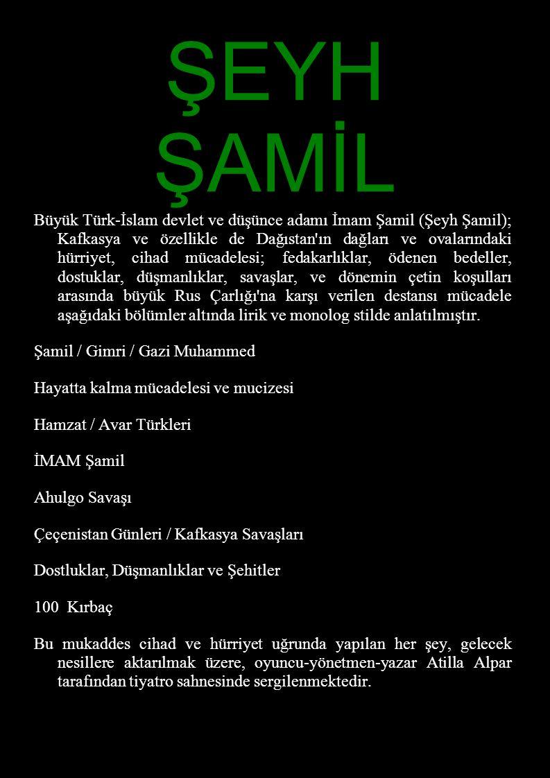 ŞEYH ŞAMİL Büyük Türk-İslam devlet ve düşünce adamı İmam Şamil (Şeyh Şamil); Kafkasya ve özellikle de Dağıstan'ın dağları ve ovalarındaki hürriyet, ci